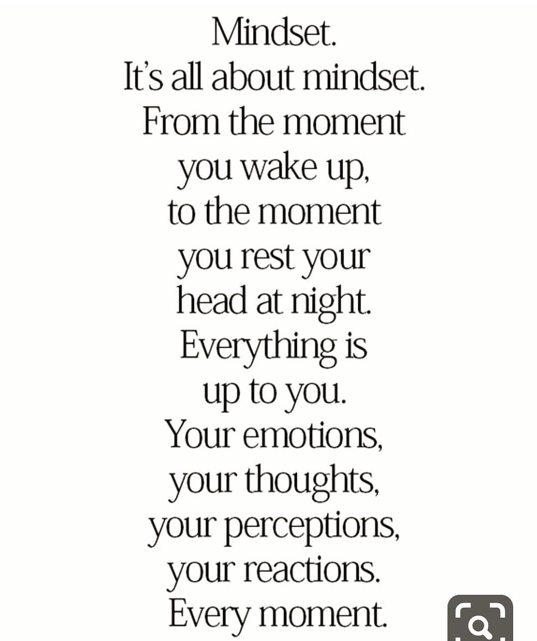 Image may contain: text that says 'Mindset. It's all about mindset. From the moment you wake up, to the moment you rest your head at night. Everything is up to you. Your emotions, your thoughts, your perceptions, your reactions. Every moment. ים'